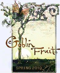 Goblin Fruit Spring 2010