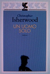 Christopher Isherwood, Un uomo solo, Guanda 2003. via web (http://www.guanda.it/)
