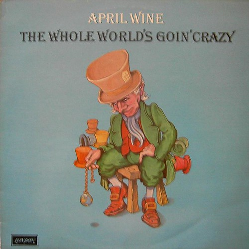 April Wine - The Whole World Is Going Crazy