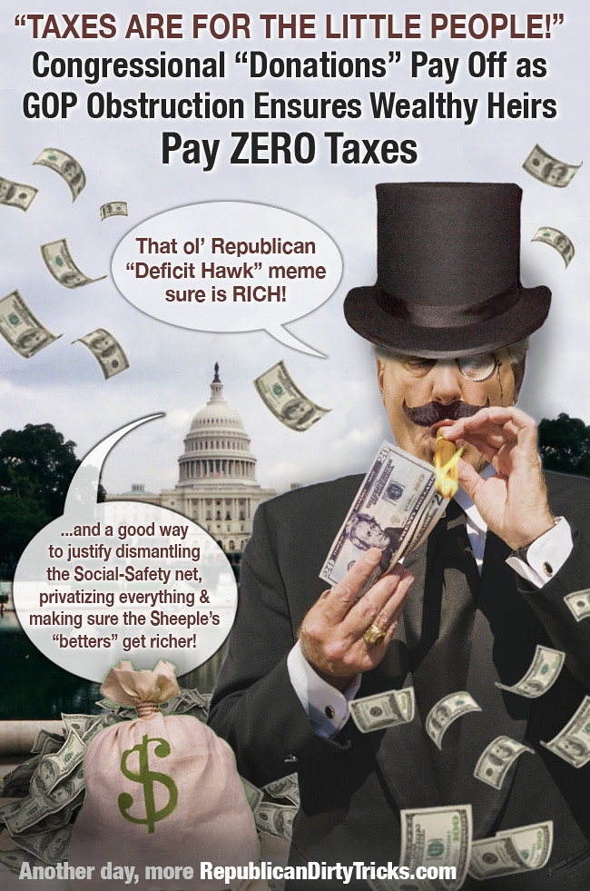 Repug Deficit Hawks Disappear When Ensuring Wealthy Heirs Pay ZERO Taxes