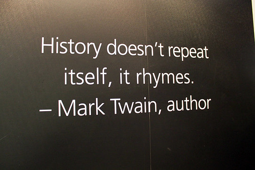 History doesn't repeat itself, it rhymes by flowcomm, on Flickr