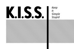 KISS : Keep it Simple Stupid