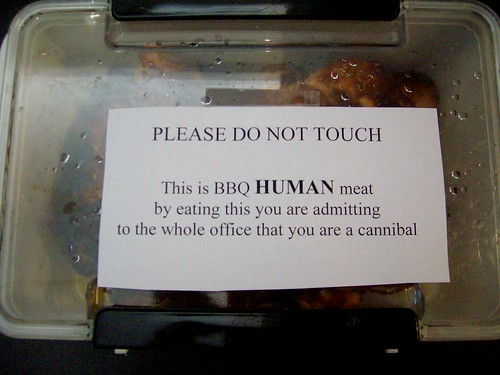 PLEASE DO NOT TOUCH This is BBQ HUMAN meat and by eating this you are admitting to the office that you are a cannibal