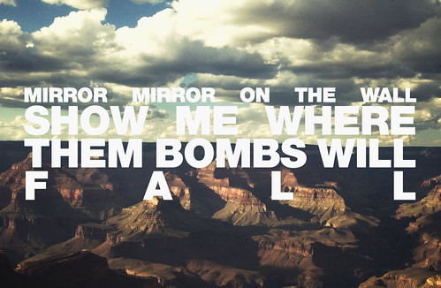 mirror mirror on the wall show me where them bombs will fall