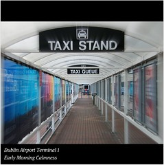 Dublin Airport Terminal 1 : Taxi Queue : EARLY MORNING CALMNESS : WORLD : SENSE : EXPLORE : Enjoy your flights! :)