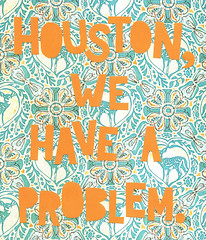 Houston, we have a problem (*Karen M Andersen* (Ruby and Violet)) Tags: orange poster typography aqua hand error teal letters caps deer font type mistake drawn ohno uhoh ooops sassafras handcut houstonwehaveaproblem