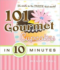 101 Gourmet Cupcakes in Ten Minutes by Wendy Paul