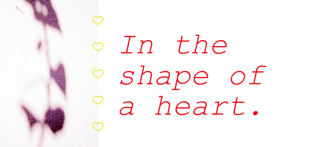 *In the shape of a heart*