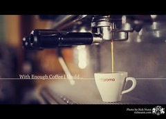 With Enough Coffee I Could... (Rick Nunn) Tags: coffee espresso aroma explored p502 coffeearoma p502010
