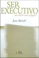 Ser Executivo: um Ideal? uma Religião?
