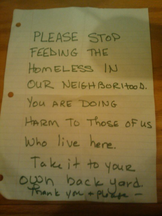 PLEASE STOP FEEDING THE HOMELESS IN OUR NEIGHBORHOOD. YOU ARE DOING HARM TO Those of us Who live here. Take it to your on backyard. Thank you + Please —