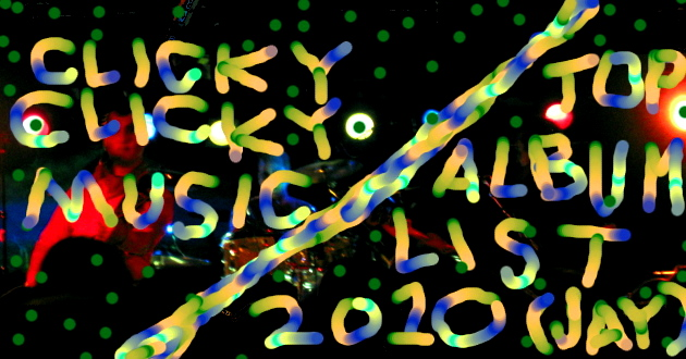 Clicky Clicky Music -- Jay's Top 10 Albums of 2010