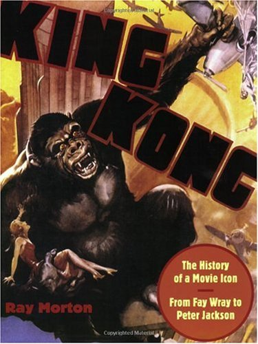 king-kong-the-history-of-a-movie-icon-from-fay-wray-to-peter-jackson-21449110