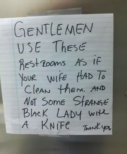 GENTLEMAN use these restrooms as if your wife had to clean them. And not some strange black lady with a knife. Thank you