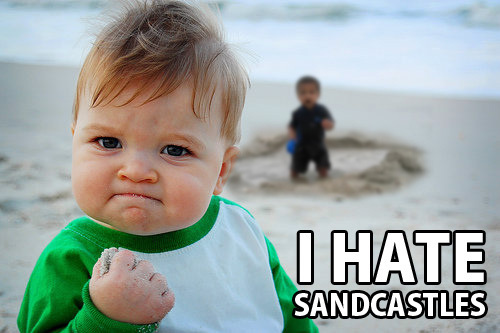 I hate sandcastles canucklehead