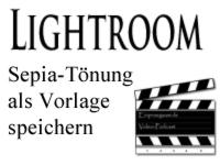 Adobe Lightroom Tutorial - Sepia-Tänung erstellen und als Vorlage speichern