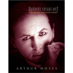 Arthur Moses biography Houdini Speaks Out