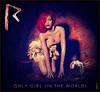 Rihanna - Only girl (In the world) (netmen!) Tags: world love girl way you whats name lie only loud blend in rihanna netmen
