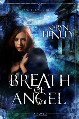 June 21st 2011  by WaterBrook Multnomah Publishing Group (Random House)   Breath of Angel (The Angeleon Circle, #1) by Karyn Henley