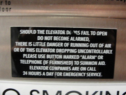SHOULD THE ELEVATOR DOORS FAIL TO OPEN, DO NOT BECOME ALARMED. THERE IS LITTLE DANGER OF RUNNING OUT OF AIR OR OF THIS ELEVATOR DROPPING UNCONTROLLABLY.