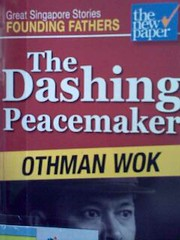 The dashing peacemaker : Othman Wok / [research and writing, Faith Teo, Dominic Ying ; editor, Leong Ching].