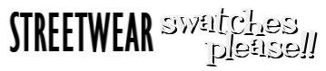 Streetwear Swatches Please!