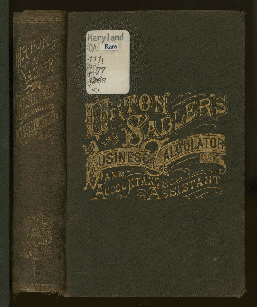Orton & Sadler's business calculator and accountant's assistant : cyclopædia of the most concise and practical methods of business calculation : including many valuable labor-saving tables, together w