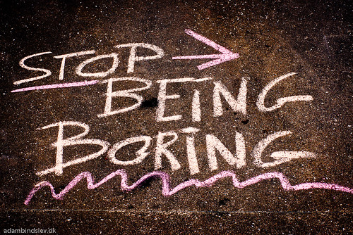 199/365 - Stop Being Boring by AdamBindslev, on Flickr