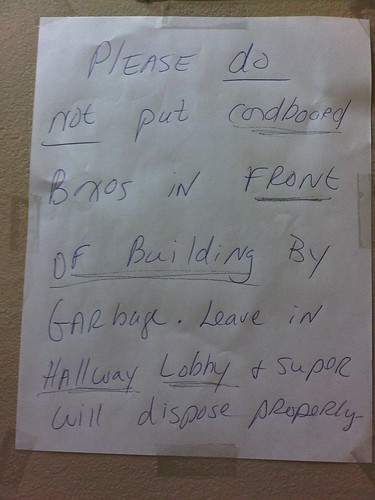 Please do not put cardboard Boxes in Front of Building by Garbage. Leave in Hallway Lobby + Super will dispose properly.