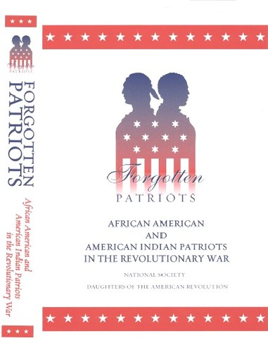 Forgotten Patriots—African American and American Indian Patriots in the Revolutionary War: A Guide to Service, Sources and Studies