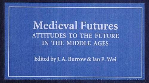 Medieval futures: attitudes to the ... - Google Books