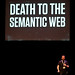 Death to the Semantic Web