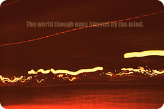 The world though eyes blurred by the mind. * (// P*) Tags: world city by lights eyes quote text blurred mind though