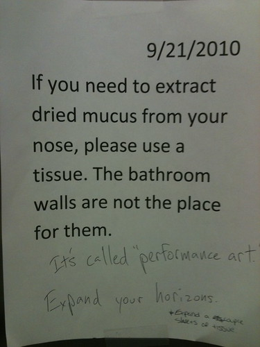 If you need to extract dried mucus from your nose, please use a tissue. The bathroom walls are not the place for them. [Response 1:] It's called