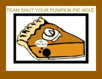 Team Shut Your Pumpkin Pie Hole