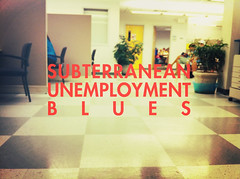 subterranean unemployment blues