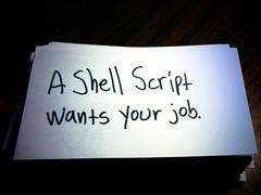 A shell script wants your job