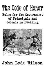The Code of Honor: Rules for the Government of Principles and Seconds in Dueling by Wilson, John Lyde, Wilson, John Lyde