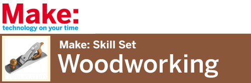 Make:Skill Set Woodworking