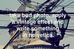 take bad photo, apply a vintage effect and write something in helvetica. (Xiangk) Tags: vintage typography photo funny joke text bad helvetica effect sarcasm worldpressphoto