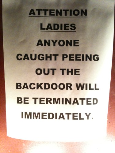 ATTENTION LADIES ANYONE CAUGHT PEEING OUT THE BACKDOOR WILL BE TERMINATED IMMEDIATELY