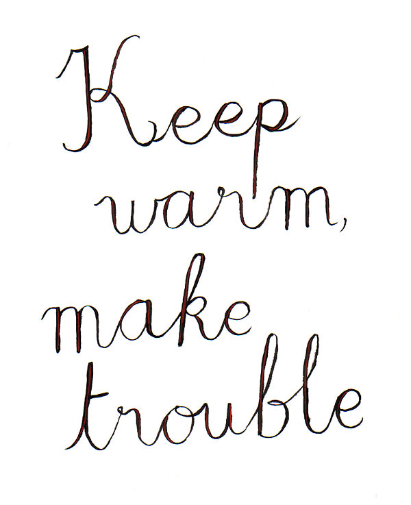 keep warm, make trouble