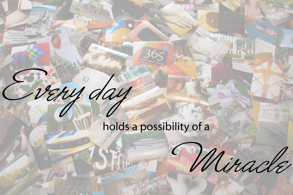 365/365 - Every day holds a possibility of a Miracle