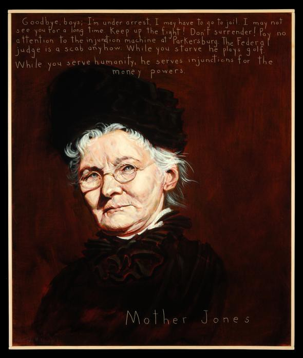 a painting of Mother Jones with a quote etched at the top that reads Goodbye boys; I'm under arrest. I may have to go to jail. I may not see you for a long time, keep up the fight! Don't surrender! Pay no attention to the injunction machine at Parkersburg. The Federal judge is a scab anyhow. While you starve he plays golf. While you serve humanity, he serves injunctions for the money powers.