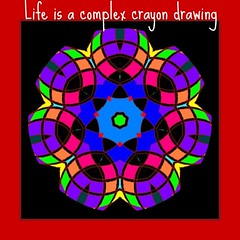 Life is a complex crayon drawing