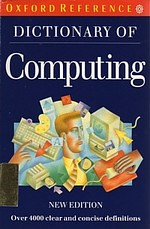 Dictionary of Computing (Oxford University Press, USA), Trade paperback (1991) by Valerie Illingworth (Editor), I C Pyle (Editor), E Glaser (Editor)