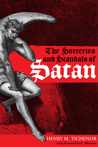 The Sorceries and Scandals of Satan by Henry M. Tichenor