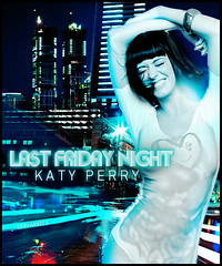 Last Friday Night - Katy Perry (Cervaantes) Tags: blue sexy monster lady night last katy spears christina bad dream romance friday flashing britney perry aguilera gaga teenage the lighs