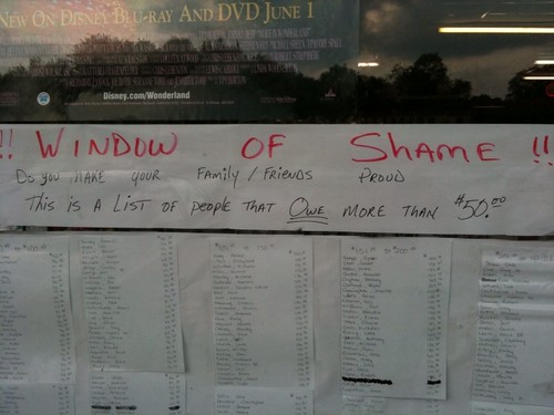 !!WINDOW OF SHAME!! — Do you make your family/friends proud — This is a list of people that OWE more than $50.00