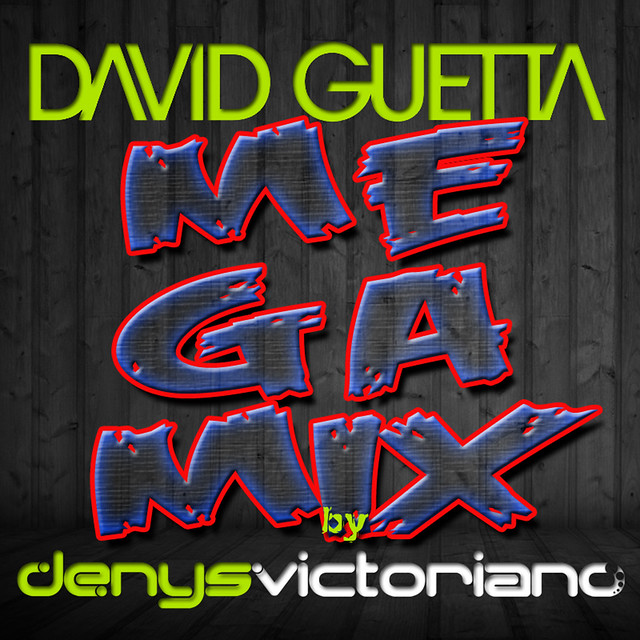David Guetta - Megamix by Denys Victoriano (Big) by denysvictoriano